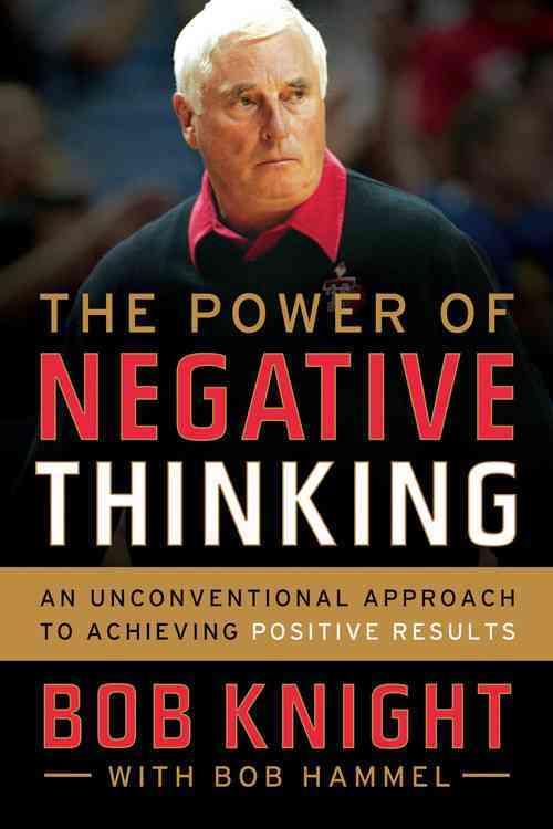 The Power of Negative Thinking By Knight, Bob/ Hammel, Bob
