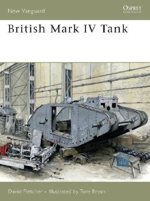 British Mark IV Tank By Fletcher, David/ Bryan, Tony (ILT)